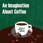 咖啡的11種想像空間 : An Imagination about Coffee