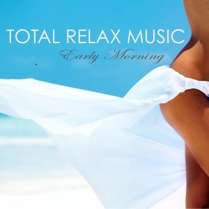 Total Relax Music - Early Morning Chillout Relaxation Techniques for Anxiety Relief & Relaxation Exercises