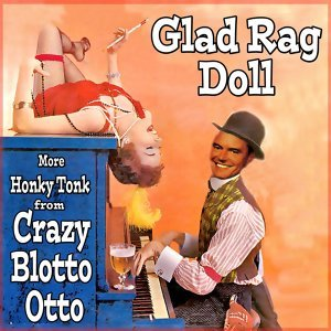 Glad Rag Doll: More Honky Tonk From Crazy Blotto Otto