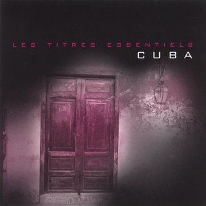 Les titres essentiels Cuba - 28 Essential Cuban Tracks