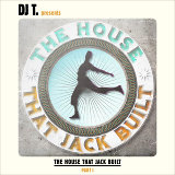 DJ T. Presents The House That Jack Built