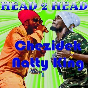 Head 2 Head : Chezidek and Natty King