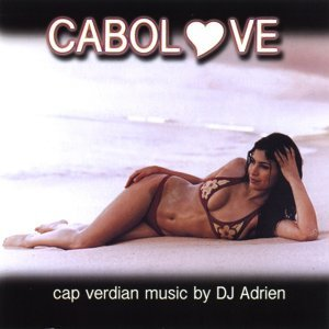 Cabolove - Cap Verdian Music Mixed By DJ Adrien - Cabo Verde