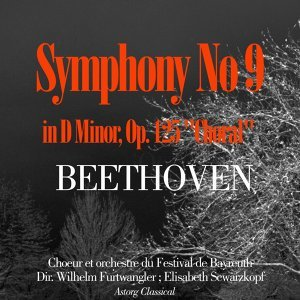 Beethoven : Symphony No. 9 in D Minor, Op. 125 - 'Choral'