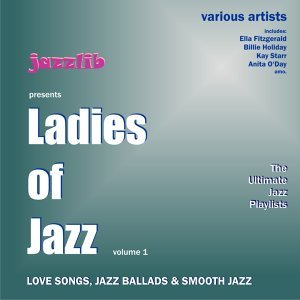 Ladies of Jazz, Vol. 1 : Love Songs, Jazz Ballads & Smooth Jazz
