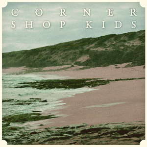 Corner Shop Kids EP
