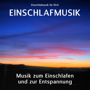 Einschlafmusik - Musik zum Einschlafen und zur Entspannung