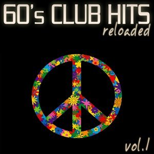 60's Club Hits Reloaded, Vol. 1 - Best Of Dance, House and Electro Remix Collection
