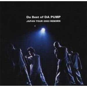 DA PUMP 2003日本巡迴演唱會REBORN (Da Best of DA PUMPJAPAN TOUR 2003 REBORN)