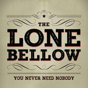 You Never Need Nobody