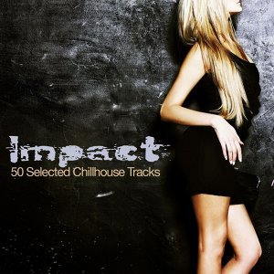 Impact - 50 Selected Chillhouse Tracks