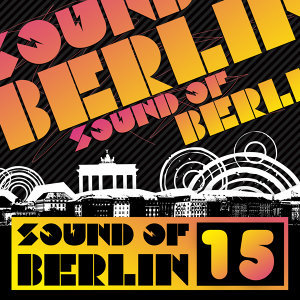 Sound of Berlin 15 - The Finest Club Sounds Selection of House, Electro, Minimal and Techno