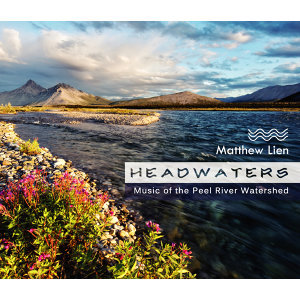Headwaters - Music of the Peel River Watershed