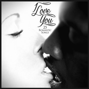I Love You - 25 Romantic Songs