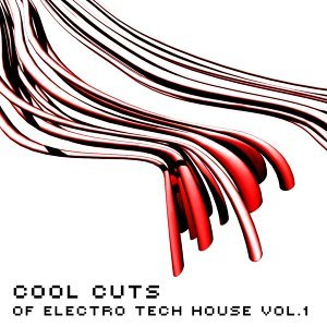 Cool Cuts Of Electro Tech House, Vol. 1