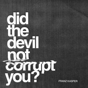 Did the Devil Not Corrupt You?