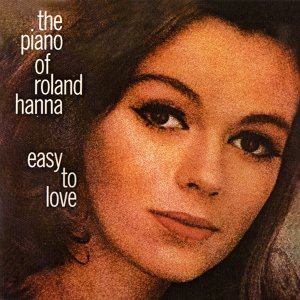 The Piano Of Roland Hanna: Easy To Love