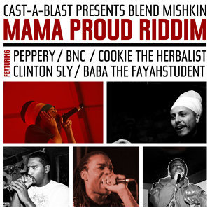 Mama Proud Riddim [feat. Peppery aka Bongo Chilli, BNC, Cookie the Herbalist, Clinton Sly, Baba the Fayahstudent]