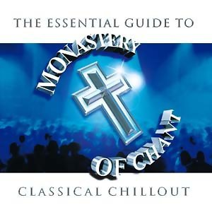 Monastery Of Chant : The Essential Guide To Classical Chillo