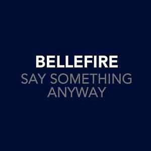 Say Something Anyway