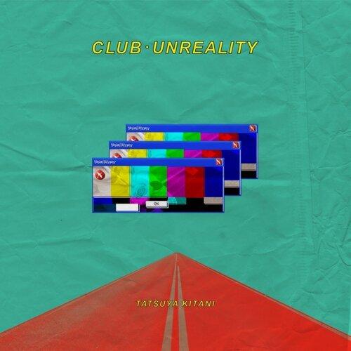 クラブ・アンリアリティ (Club Unreality)