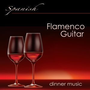 Spanish Flamenco Guitar Dinner Music ‐ Chill Out Guitar Sexy Background Music, Instrumental Summer Party Songs & Dinner Music