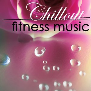 Chillout Fitness Music 4 Power Pilates, Stretching, Power Yoga, Warm Up & Cool Down