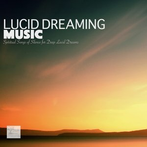 Lucid Dreaming Music - Spiritual Songs of Silence for Deep Lucid Dreams