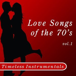 Timeless Instrumental: Love Songs of the 70's, Vol. 1