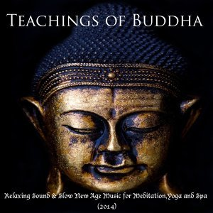 Buddha Teachings - Relaxing Sound & Slow New Age Music for Meditation,Yoga and Spa (2014)