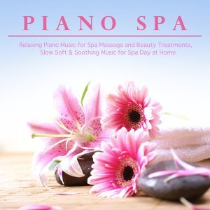 Piano Spa - Relaxing Piano Music for Spa Massage and Beauty Treatments, Slow Soft & Soothing Music for Spa Day At Home
