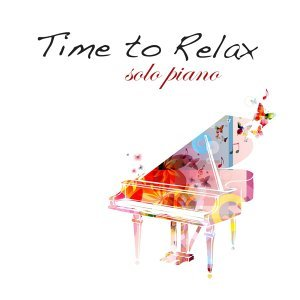 Time to Relax ‐ Solo Piano instrumental Relaxing Music for Relaxation Meditation, Inner Peace...and Dreaming