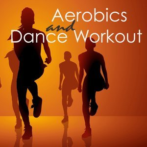 Aerobics & Dance Workout ‐ Dance Electro Music and Workout Songs 4 Aerorobic Exercise, Aerobic Fitness, Aerobic Step & Cardio
