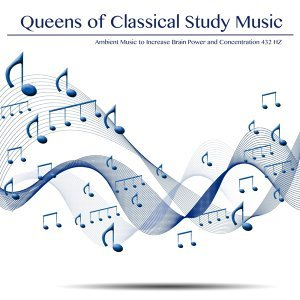 Queens of Classical Study Music - Ambient Music to Increase Brain Power and Concentration 432 HZ