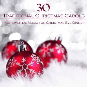 30 Traditional Christmas Carols and Instrumental Music for Christmas Eve Dinner