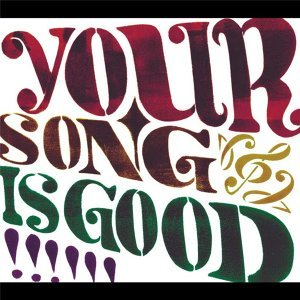 YOUR SONG IS GOOD (Your Song Is Good)