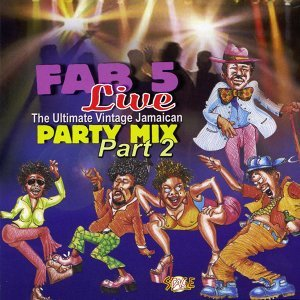 Fab 5 Live: The Ultimate Vintage Jamaican Party Mix Part 2