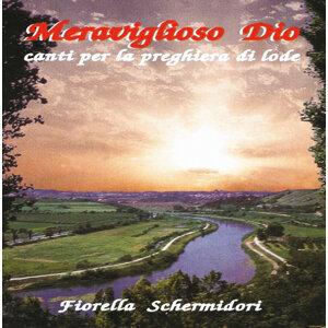 Fiorella Schermidori: Meraviglioso Dio - Canti per la Preghiera die Lode