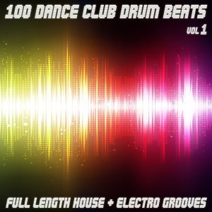 100 Dance Club Drum Beats - Full Length House & Electro Grooves (Vol.1)