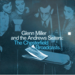 Glenn Miller And The Andrews Sisters: The Chesterfield Broadcasts
