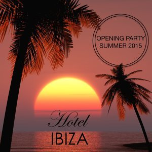 Hotel Ibiza - Best of Lounge & Chillout Music, Deep House del Mar, Dance Music & Reggaeton Opening Party Ibiza Summer 2015