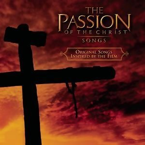 The Passion of The Christ - Songs