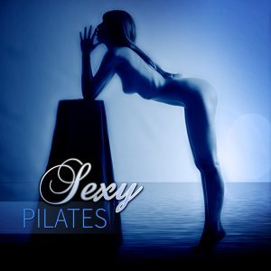 Sexy Pilates – Oriental Lounge Chill Music for Dynamic and Sexy Yoga, Stretching & Woman Fitness, Active Workout Music