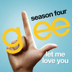 Let Me Love You (Until You Learn To Love Yourself) (Glee Cast Version)