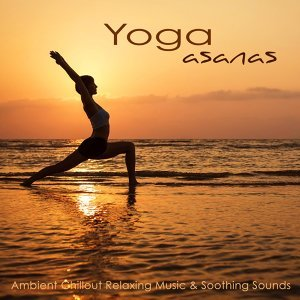 Yoga Asanas – Ambient Chillout Relaxing Music & Soothing Sounds for Yoga Poses & Sequence in Ashtanga Yoga