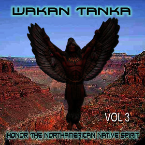 Wakan Tanka - Honor the American Native Spirit, Vol. 3