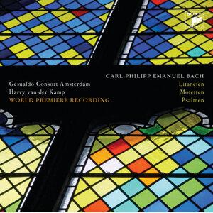 Carl Philipp Emanuel Bach: Litaneien, Motetten, Psalmen