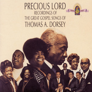 Precious Lord Recordings Of The Great Gospel Songs Of Thomas A. Dorsey