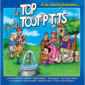 Le Top Des Tout P'tits : A La Claire Fontaine