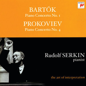 "Bartok: Piano Concerto No. 1; Prokofiev: Piano Concerto No. 4 ""For the Left Hand"" [Rudolf Serkin - The Art of Interpretation]"